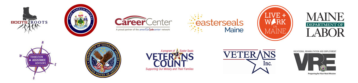 Boots 2 Roots, Bureau of Veterans Services, Maine CareerCenter, Easter Seals Maine, Live and Work in Maine, Maine Department of Labor, Transition Assitance Advisors, Department of Veterans Affairs, Veterans Count, and Vocational Rehabilitation and Employment
